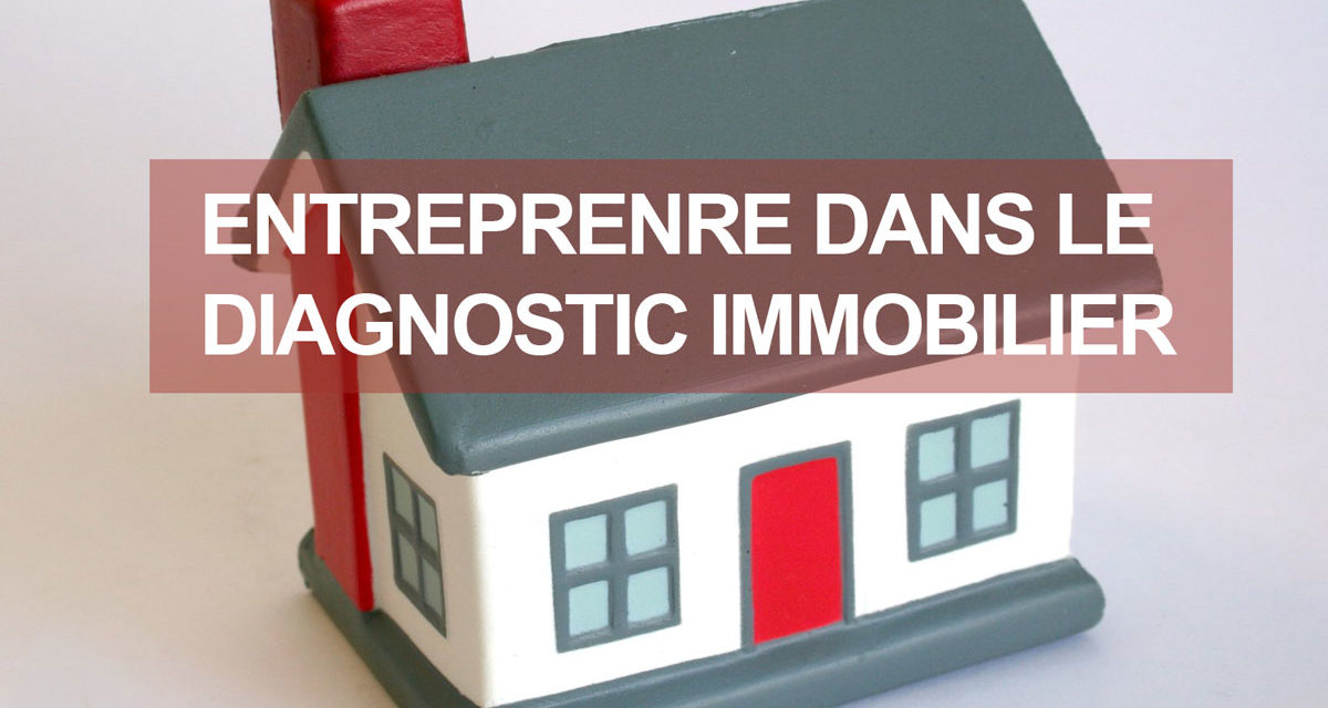 Entreprendre dans le diagnostic immobilier